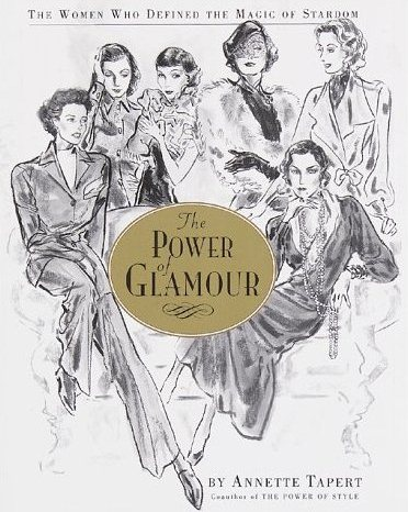 The Power of Glamour - The Women Who Defined the Magic of Stardom by Annette Tapert