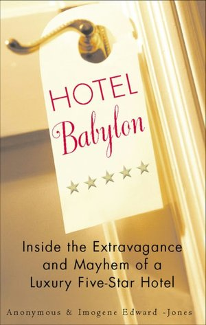 Hotel Babylon Inside the Extravagance and Mayhem of a Luxury Five-Star Hotel