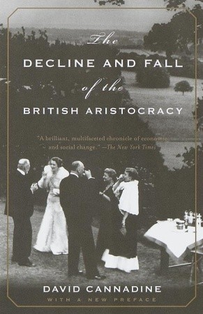 David Cannadine - The Decline and Fall of the British Aristocracy