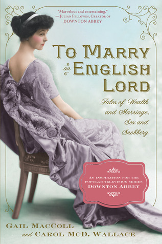 To Marry an English Lord by Gail MacColl and Carol McD. Wallace