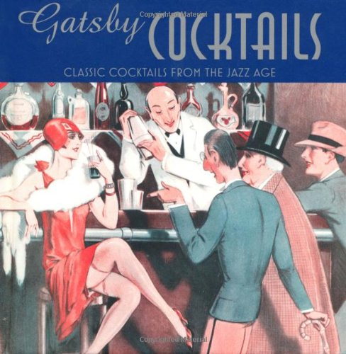 Gatsby Cocktails - Classic Cocktails from the Jazz Age by Ben Reed