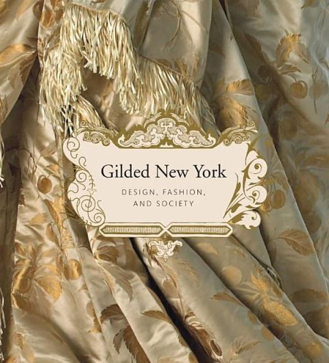 Gilded New York: Design, Fashion, and Society by Phyllis Magidson, Susan Johnson, Thomas Mellins