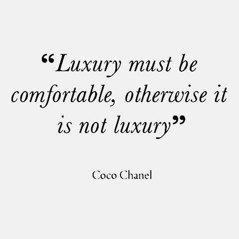 QUOTE Luxury must be comfortable otherwise it is not luxury - Coco Chanel