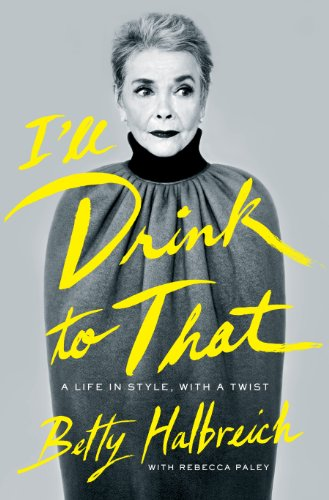 FASHION BOOK: I'll Drink to That - A Life in Style with a Twist by Betty Halbreich (2014)