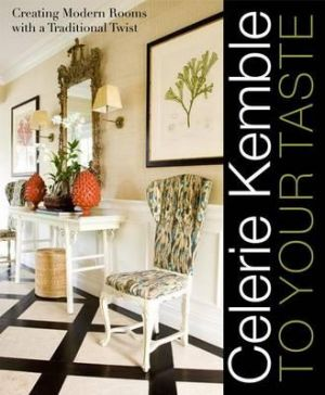 Celerie Kemble - To Your Taste - Creating Modern Rooms with a Traditional Twist.jpg