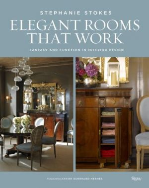 Elegant Rooms That Work - Fantasy and Function in Interior Design by Stephanie Stokes.jpg
