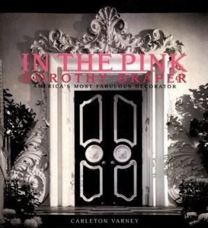 In the Pink - Dorothy Draper-Americas Most Fabulous Decorator by Carleton Varney.jpg