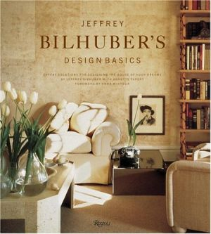 Jeffrey Bilhuber Design Basics - Expert Solutions for Designing the House of Your Dreams.jpg