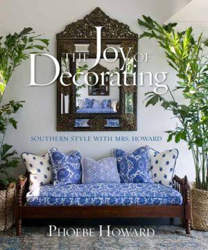 The Joy of Decorating - Southern Style with Mrs. Howard by Phoebe Howard.jpg