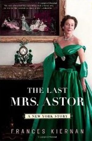 The Last Mrs. Astor - A New York Story by Frances Kiernan.jpg